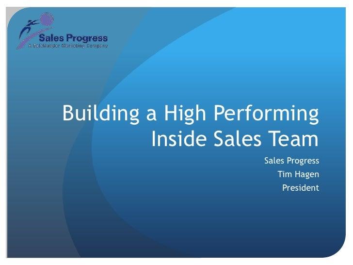 Building a High Performing Inside Sales Team<br />Sales Progress<br />Tim Hagen<br />President<br />