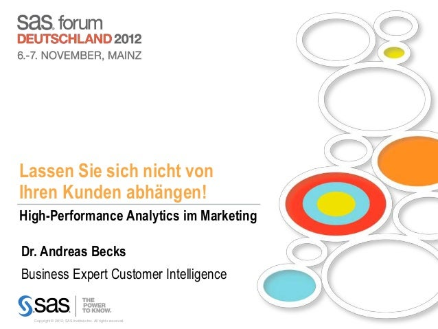 Lassen Sie sich nicht vonIhren Kunden abhängen!High-Performance Analytics im MarketingDr. Andreas BecksBusiness Expert Cus...