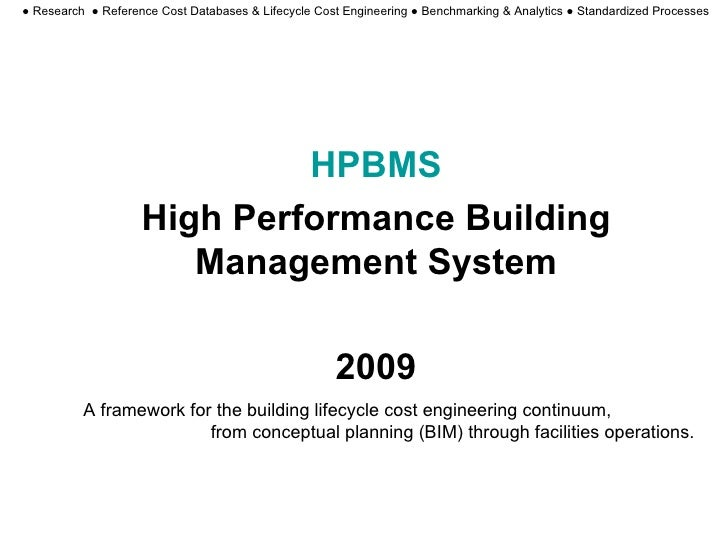 HPBMS High Performance Building Management System 2009 A framework for the building lifecycle cost engineering continuum, ...