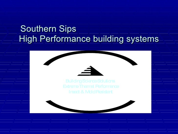 Southern Sips  High Performance building systems Building Science Solutions  Extreme Thermal Performance Insect & Mold Res...