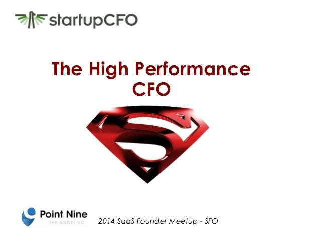The High Performance  CFO  2014 SaaS Founder Meetup - SFO