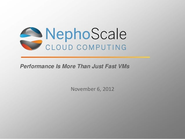 Performance Is More Than Just Fast VMs                 November 6, 2012