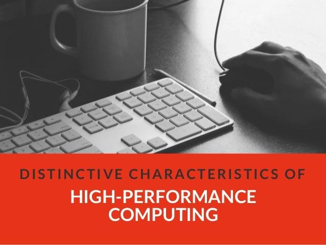 HIGH-PERFORMANCE COMPUTING DISTINCTIVE CHARACTERISTICS OF
