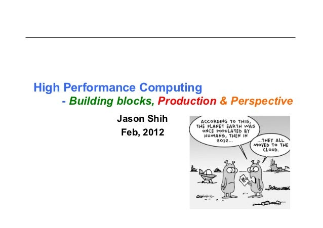 High Performance Computing    - Building blocks, Production & Perspective              Jason Shih               Feb, 2012