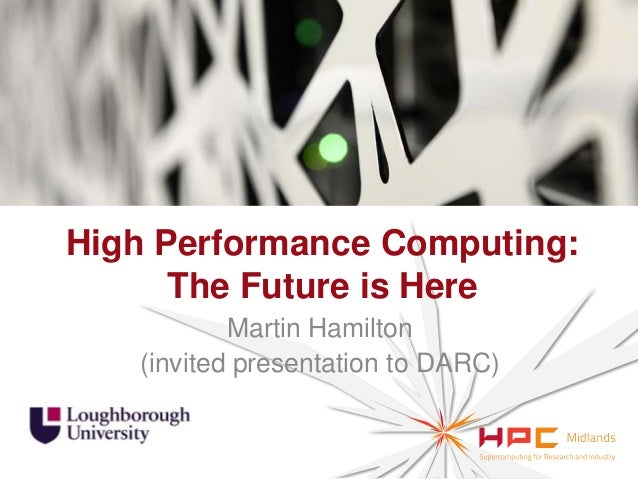 High Performance Computing: The Future is Here Martin Hamilton (invited presentation to DARC)