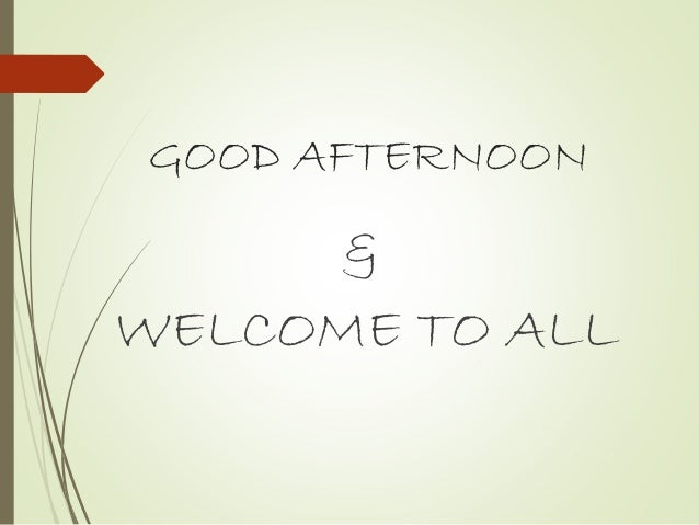 GOOD AFTERNOON & WELCOME TO ALL