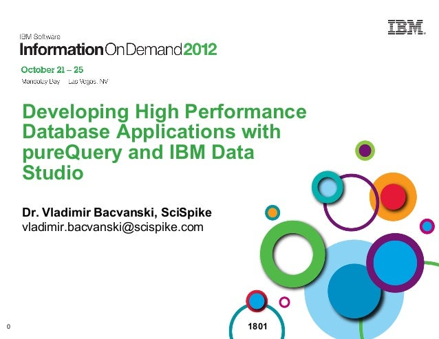 Developing High Performance    Database Applications with    pureQuery and IBM Data    Studio    Dr. Vladimir Bacvanski, S...
