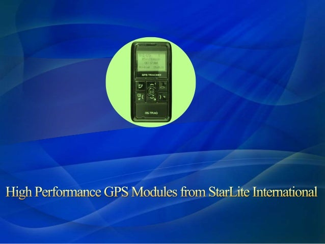 High Performance GPS Modules From StarLite International