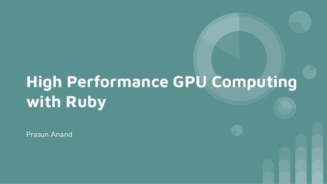 High Performance GPU Computing with Ruby Prasun Anand