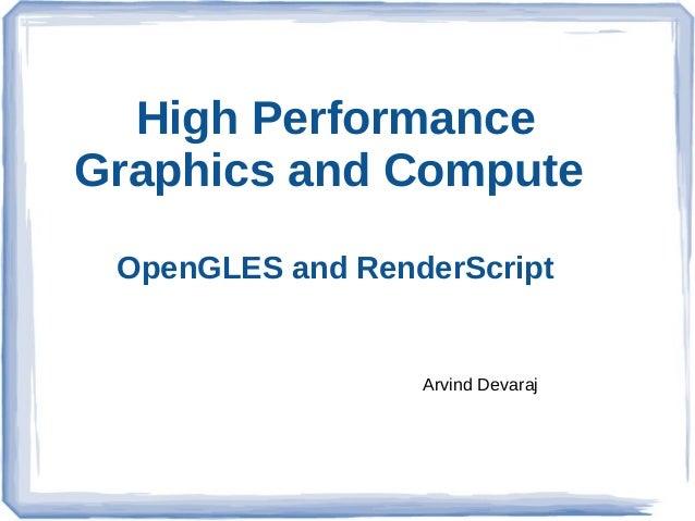 High Performance Graphics and Compute OpenGLES and RenderScript  Arvind Devaraj