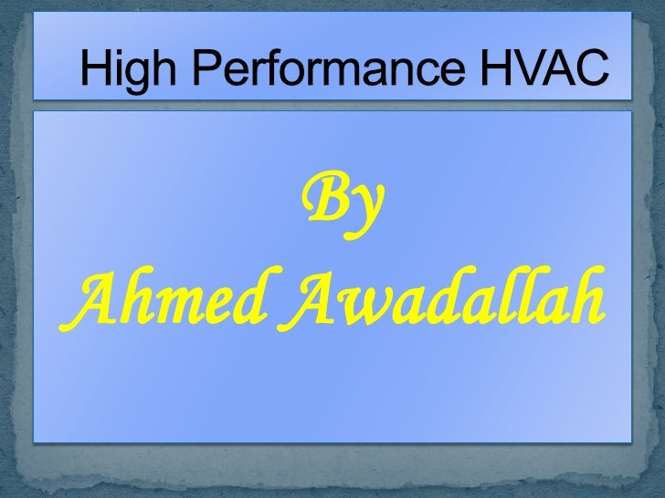 By<br />Ahmed Awadallah<br />   High Performance HVAC<br />