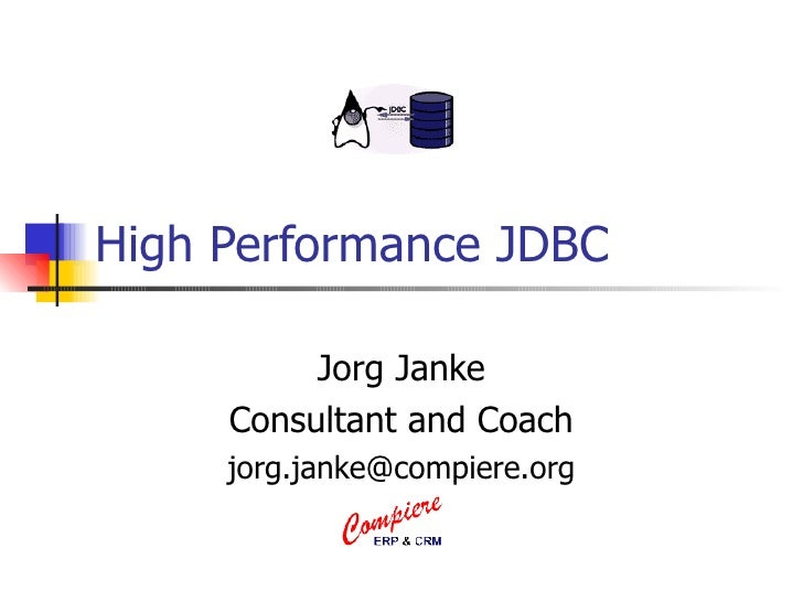 High Performance JDBC Jorg Janke Consultant and Coach [email_address]