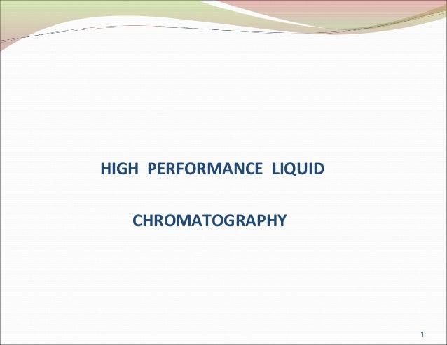 HIGH PERFORMANCE LIQUID CHROMATOGRAPHY 1