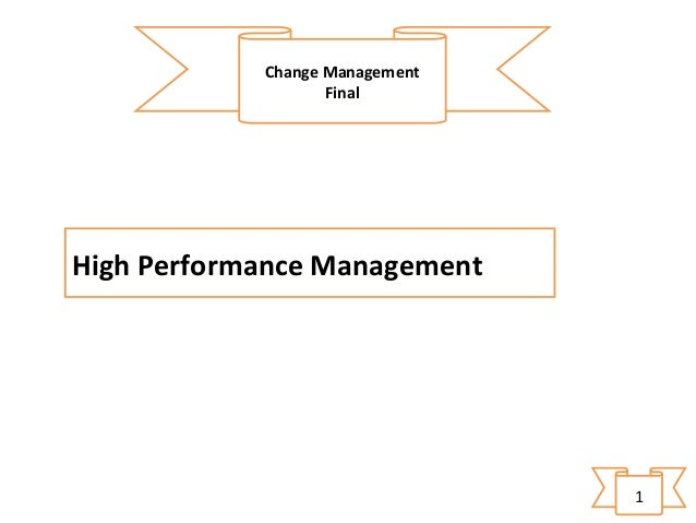 Change Management Final  High Performance Management  1
