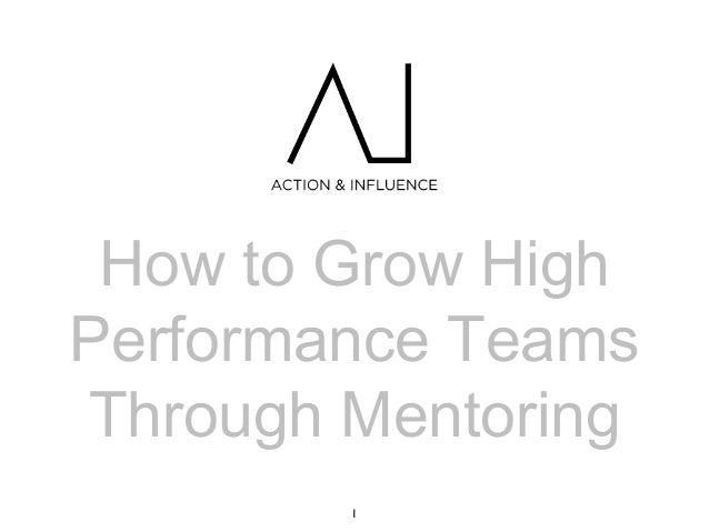 1How to Grow HighPerformance TeamsThrough Mentoring