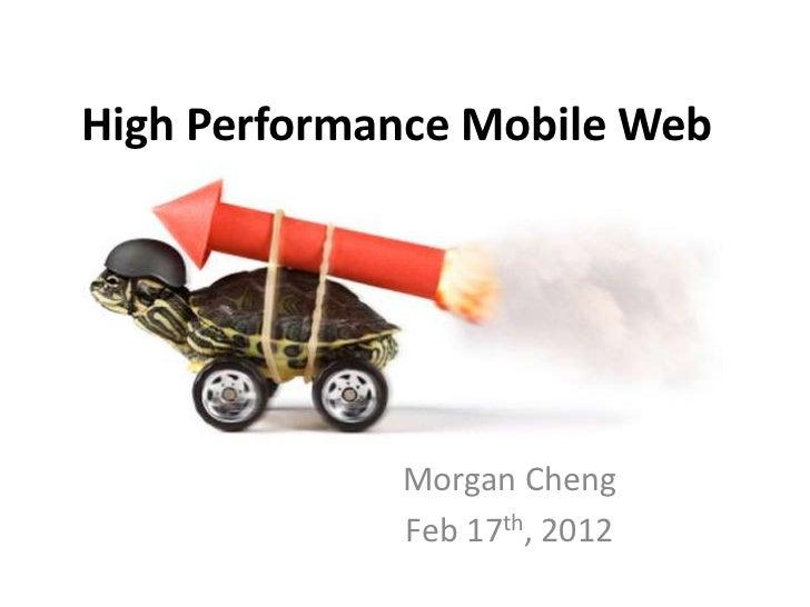 High Performance Mobile Web             Morgan Cheng             Feb 17th, 2012