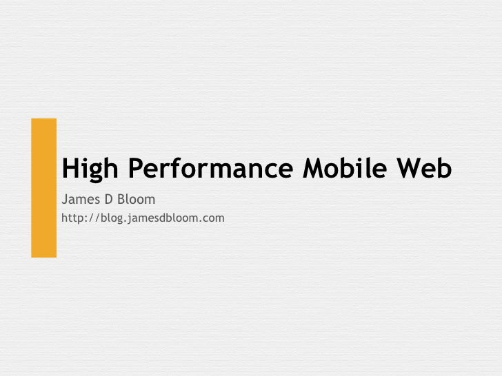 High Performance Mobile WebJames D Bloomhttp://blog.jamesdbloom.com