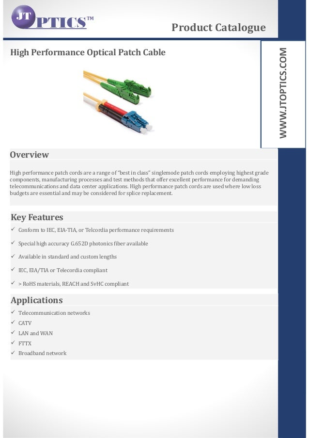 WWW.JTOPTICS.COM High Performance Optical Patch Cable Product Catalogue Overview High performance patch cords are a range ...