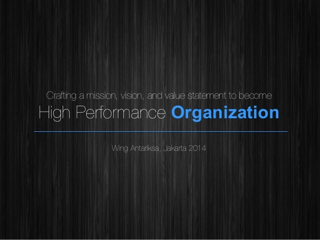 !  Crafting a mission, vision, and value statement to become  High Performance Organization Wing Antariksa, Jakarta 2014