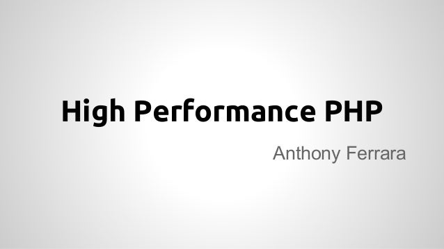 High Performance PHP  Anthony Ferrara