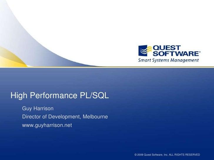 High Performance PL/SQL<br />Guy Harrison<br />Director of Development, Melbourne<br />www.guyharrison.net<br />