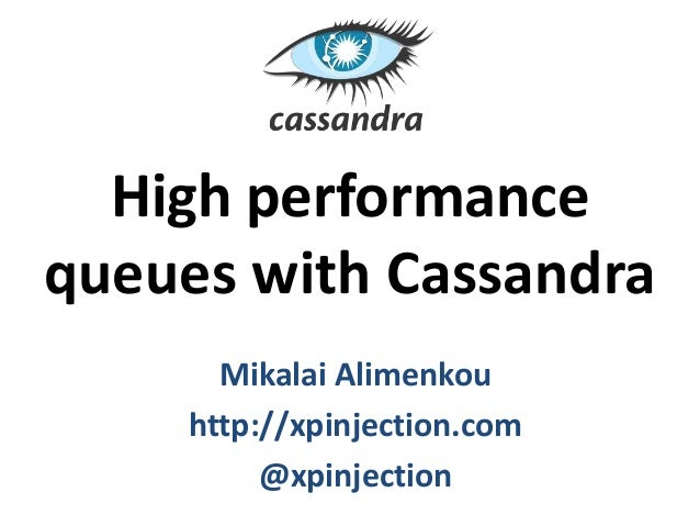 High performance queues with Cassandra Mikalai Alimenkou http://xpinjection.com @xpinjection