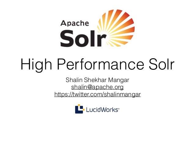 High Performance Solr Shalin Shekhar Mangar shalin@apache.org https://twitter.com/shalinmangar
