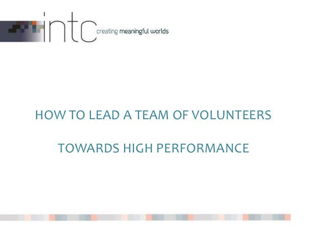 HOW TO LEAD A TEAM OF VOLUNTEERS TOWARDS HIGH PERFORMANCE