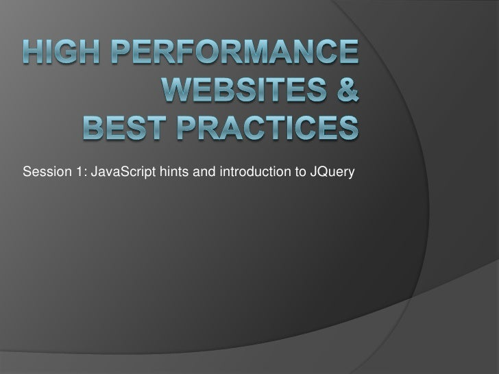 High performancewebsites & Best practices<br />Session 1: JavaScript hints and introduction to JQuery<br />