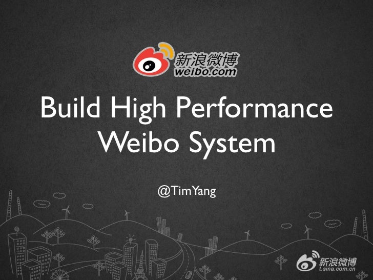Build High Performance     Weibo System        @TimYang