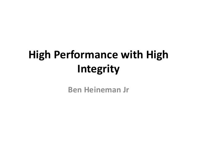 High Performance with High Integrity Ben Heineman Jr