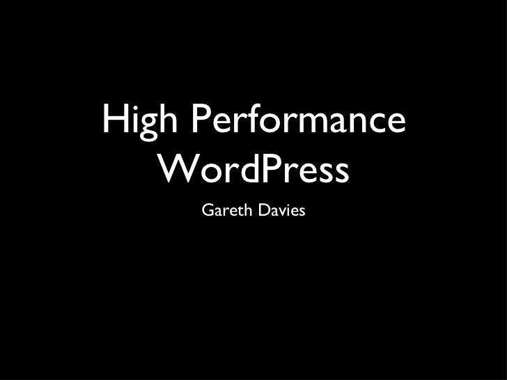 High Performance WordPress <ul><li>Gareth Davies </li></ul>