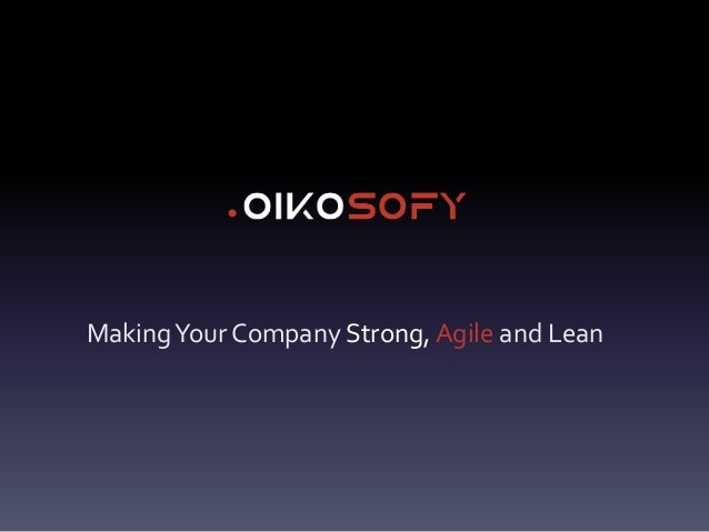 MakingYour Company Strong, Agile and Lean