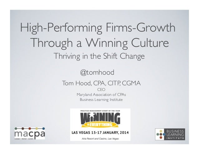 High-Performing Firms-Growth Through a Winning Culture 	  Thriving in the Shift Change 	  @tomhood	  Tom Hood, CPA, CITP, ...