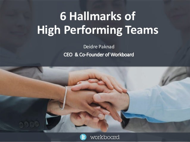 6 Hallmarks of  High Performing Teams  Deidre Paknad  CEO & Co-Founder of Workboard