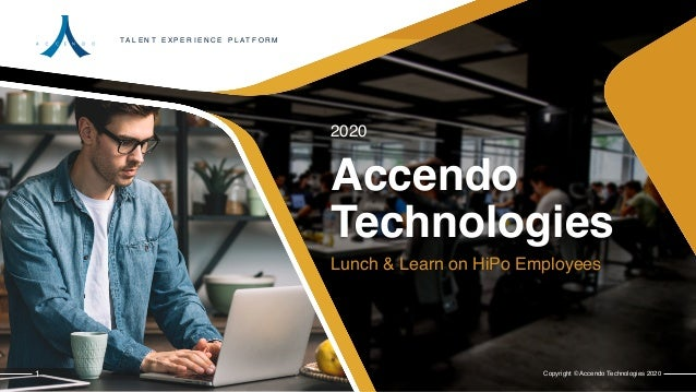 Copyright © Accendo Technologies 2020 Lunch & Learn on HiPo Employees 1 2020 T A L E N T E X P E R I E N C E P L A T F O R...