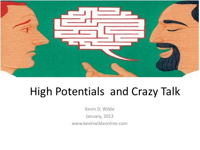 High Potentials and Crazy Talk             Kevin D. Wilde             January, 2013        www.kevinwildeonline.com