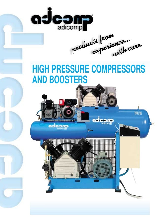 products from experience... with care. HIGH PRESSURE COMPRESSORS AND BOOSTERS