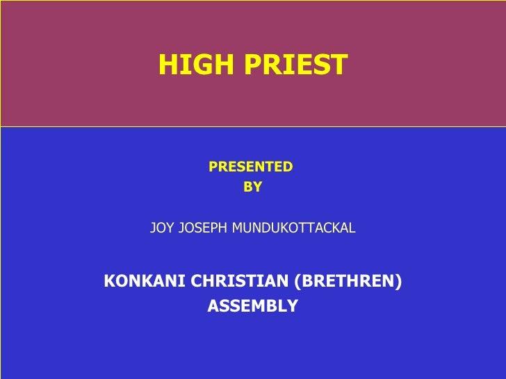 HIGH PRIEST PRESENTED  BY JOY JOSEPH MUNDUKOTTACKAL KONKANI CHRISTIAN (BRETHREN) ASSEMBLY