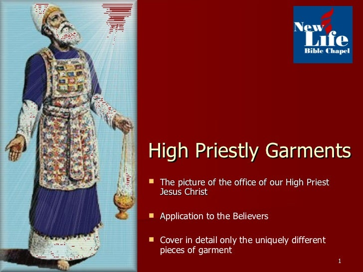 High Priestly Garments <ul><li>The picture of the office of our High Priest Jesus Christ </li></ul><ul><li>A pplication to...