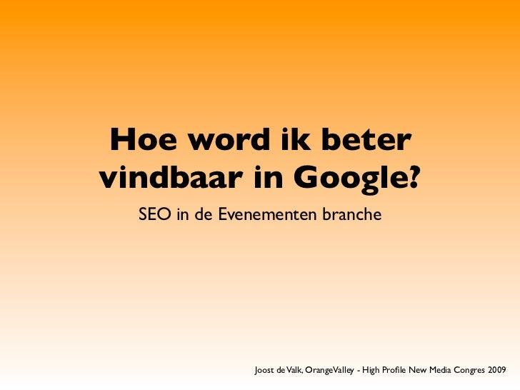Hoe word ik beter vindbaar in Google?   SEO in de Evenementen branche                    Joost de Valk, OrangeValley - Hig...