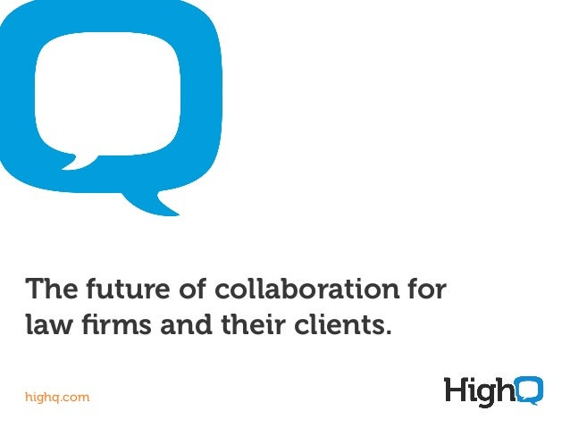 The future of collaboration for law firms and their clients. highq.com