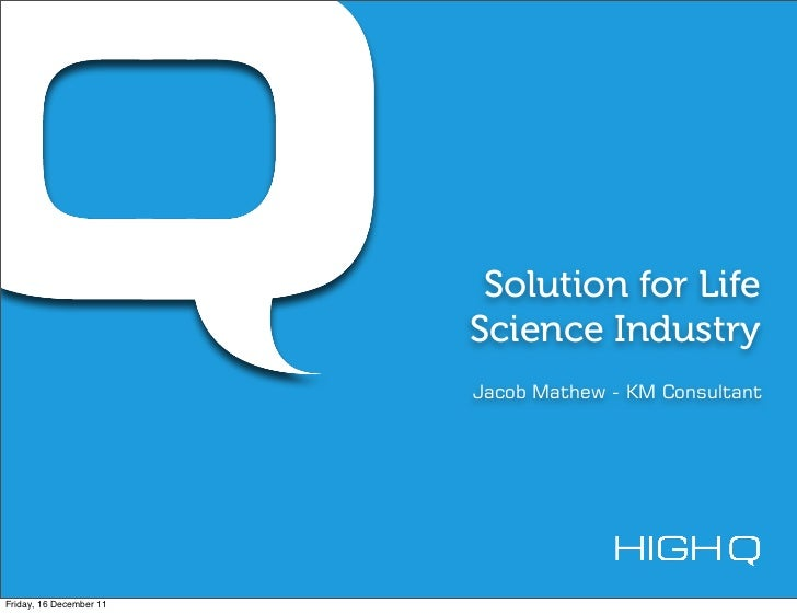 Solution for Life                         Science Industry                         Jacob Mathew - KM ConsultantFriday, 16 ...