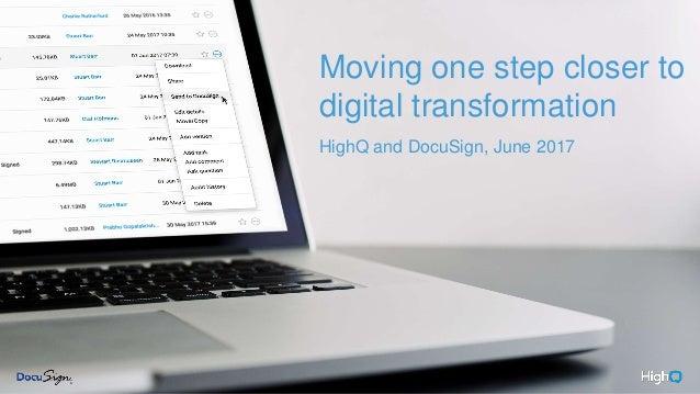 highq.com Moving one step closer to digital transformation HighQ and DocuSign, June 2017