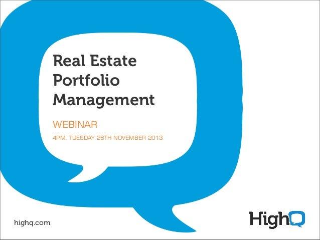 Real Estate Portfolio Management WEBINAR 4PM, TUESDAY 26TH NOVEMBER 2013  highq.com
