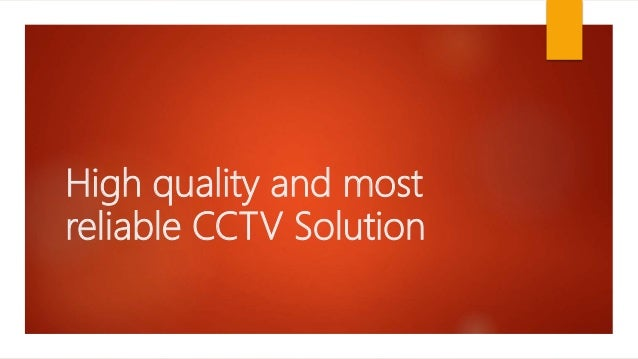 High quality and most reliable CCTV Solution