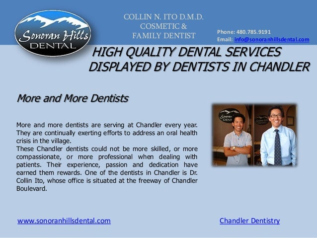COLLIN N. ITO D.M.D.COSMETIC &FAMILY DENTISTPhone: 480.785.9191Email: info@sonoranhillsdental.comwww.sonoranhillsdental.co...