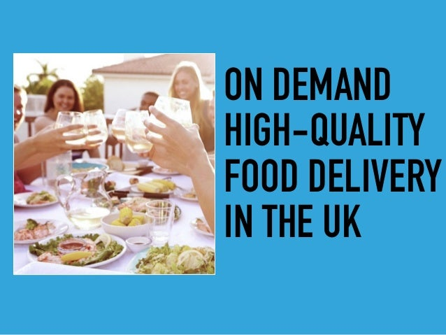 ON DEMAND HIGH-QUALITY FOOD DELIVERY IN THE UK