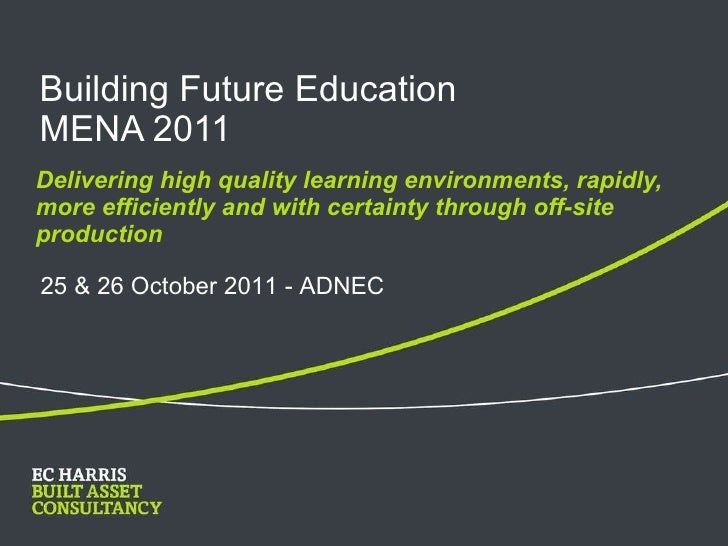 Building Future Education  MENA 2011 <ul><ul><li>Delivering high quality learning environments, rapidly, more efficiently ...