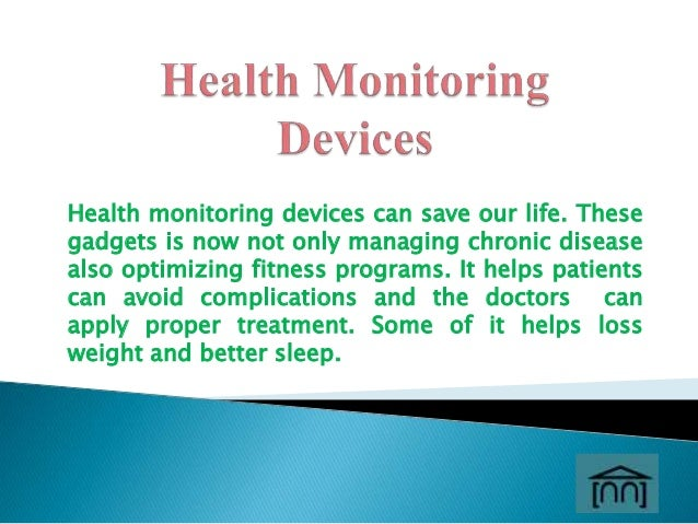 Health monitoring devices can save our life. These gadgets is now not only managing chronic disease also optimizing fitnes...